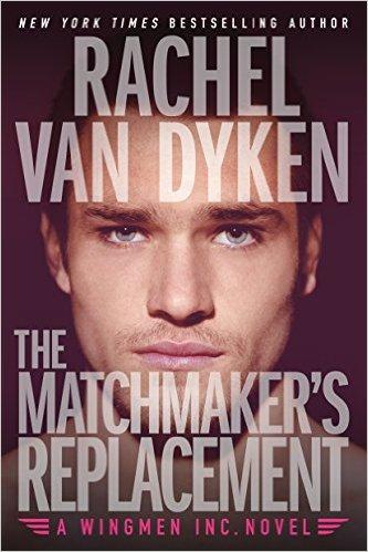 Rachel Van Dyken Wingmen, Inc. The Matchmaker's Replacement.jpeg