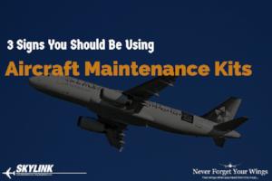 3 signs you should be using aircraft maintenance kits.PNG