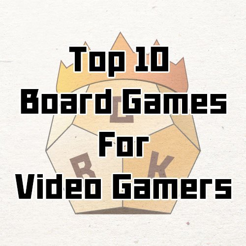 top10-board-games-for-video-gamers.jpg