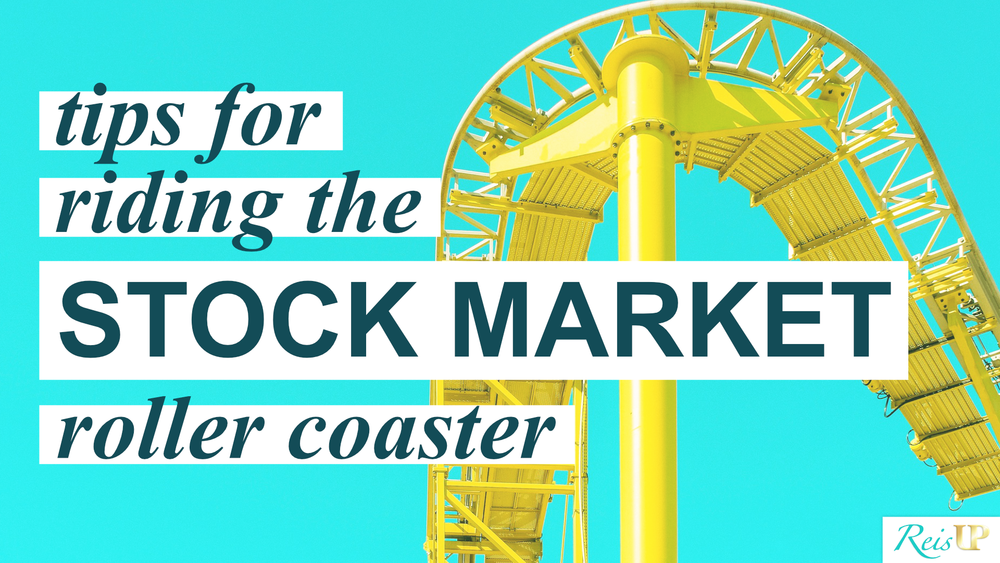 8 Tips to Handle the Ups & Downs of the Stock Market Roller Coaster