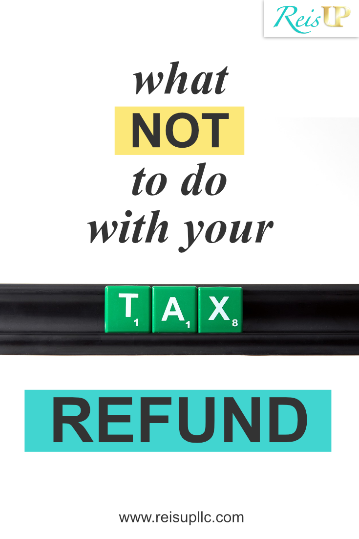 ReisUP What Not To Do With Tax Refund