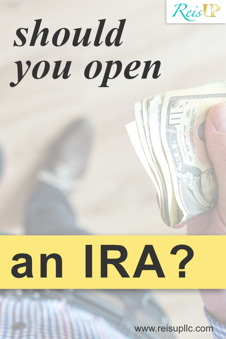 ReisUP Should You Open An IRA?