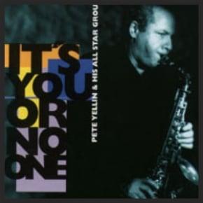 IT'S YOU OR NO ONE  Mons Records 1995  Pete Yellin - Alto Saxophone Nicholas Payton - Trumpet Bob Mintzer - Tenor Saxophone Stephen Scott - Piano Dwayne Burno - Bass Carl Allen - Drums