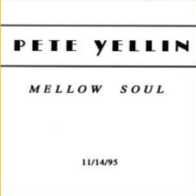 MELLOW SOUL  1995  Pete Yellin - Alto Saxophone Fred Hirsch - Piano Ron Mclure - Bass Tony Reedus - Drums