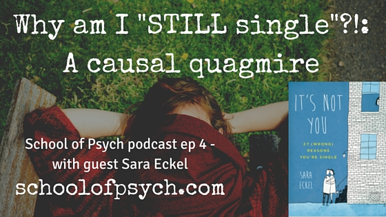 School of Psych podcast | psychology podcast | Jared DeFife, Ph.D. | Why am I still single? | Sara Eckel