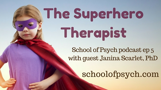Superhero Therapy with Dr. Janina Scarlet | School of Psych podcast | psychology podcast | Jared DeFife, Ph.D.