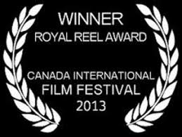 2013   Royal Reel Award; Canada Internaitonal Film Festival