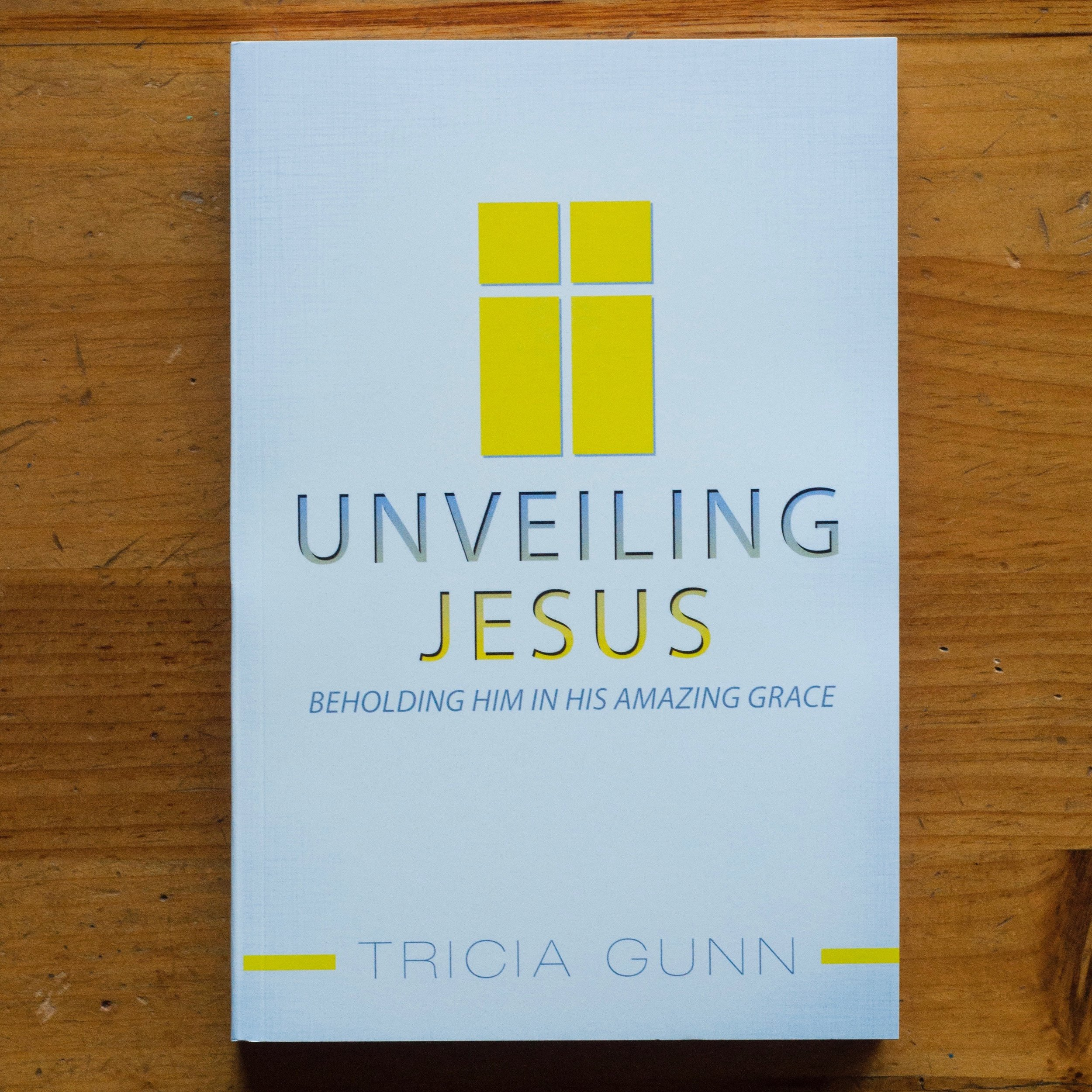 """For a thorough foundational explanation of grace, order Tricia Gunn's excellent book   Unveiling Jesus ,  which has been described by pastors and leaders as the """"A to Z of grace."""""""