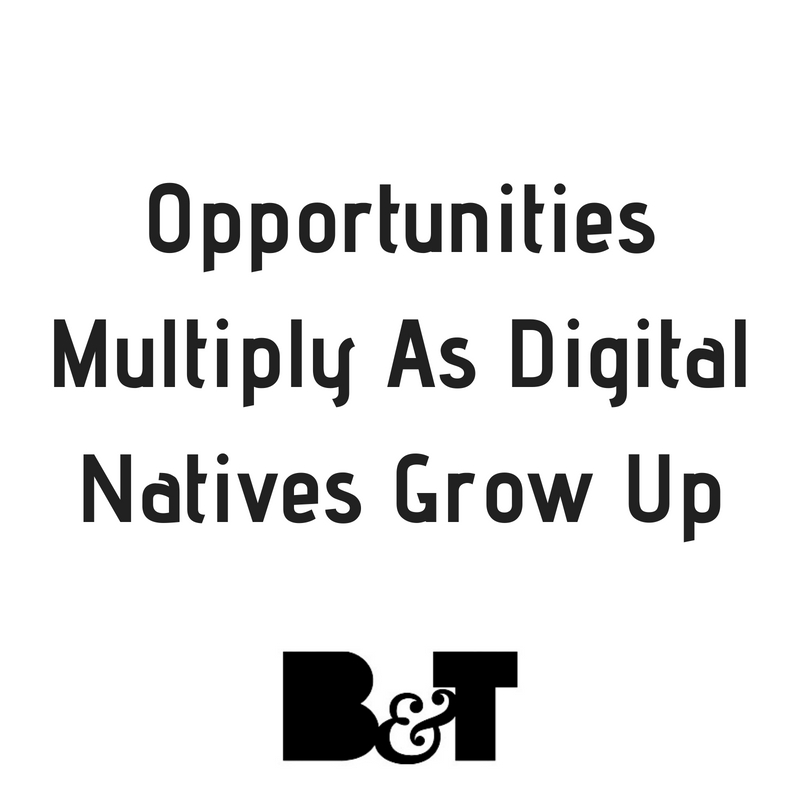 Opportunities Multiply As Digital Natives Grow Up (1).jpg