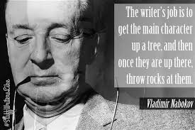 """The writer's job is to get the main characters up a tree, and then once they are up there throw rocks at them."""