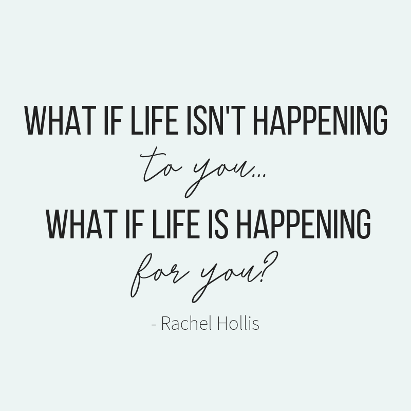 What if life isn't happening to you, it's happening for you - Rachel Hollis via Jamie Scrimgeour