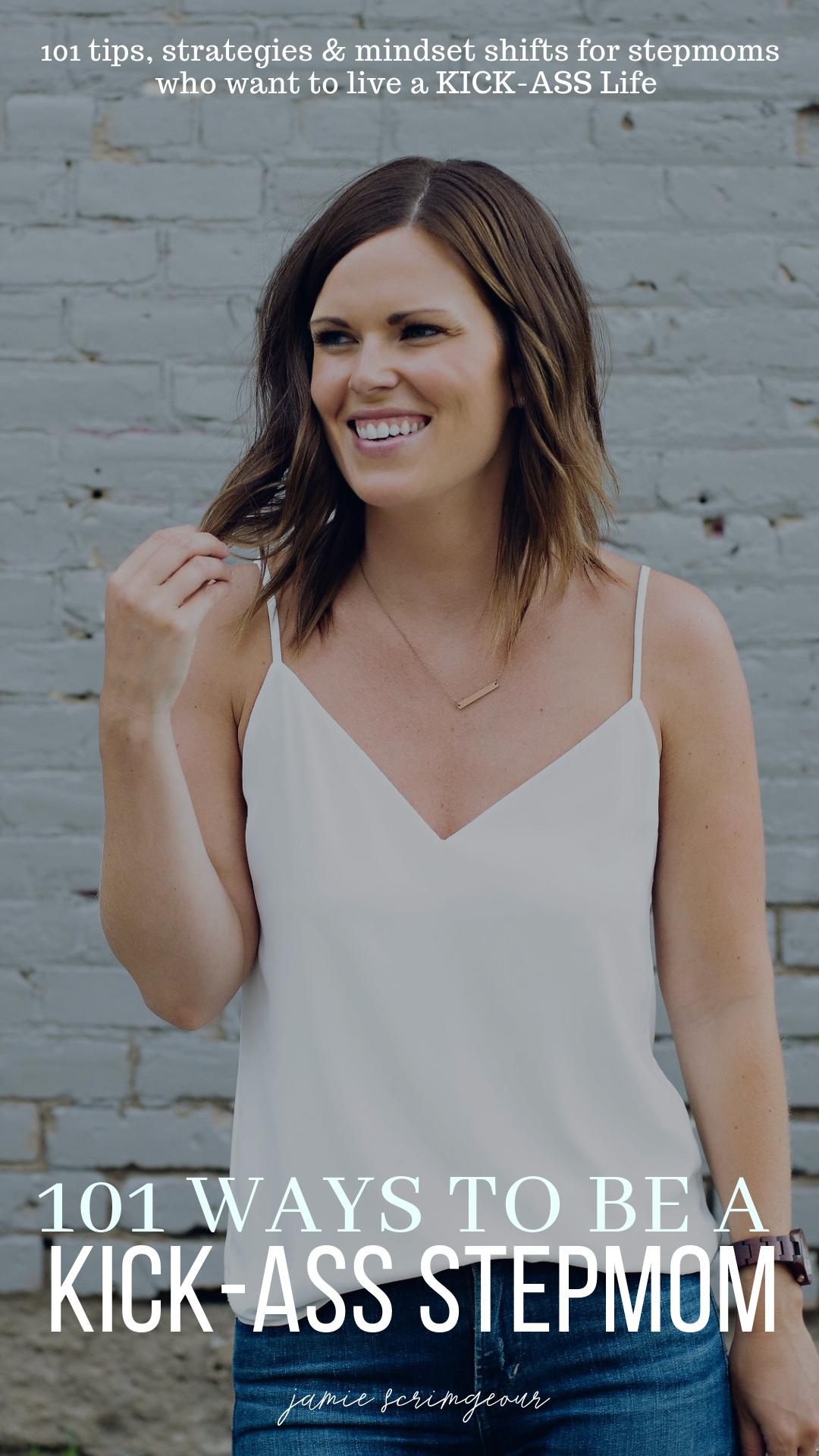 101 Ways To be A KICK-ASS Stepmom - Jamie Scrimgeour - Stepmom Support
