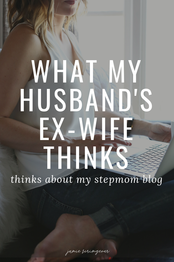 Jamie Scrimgeour - Stepmom Support - What my husband's ex wife thinks about my stepmom blog