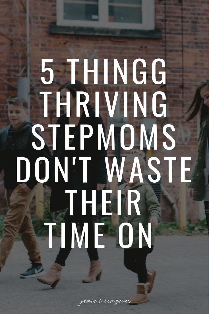 5 Things Thriving Stepmoms Don't Waste Their Time On .png