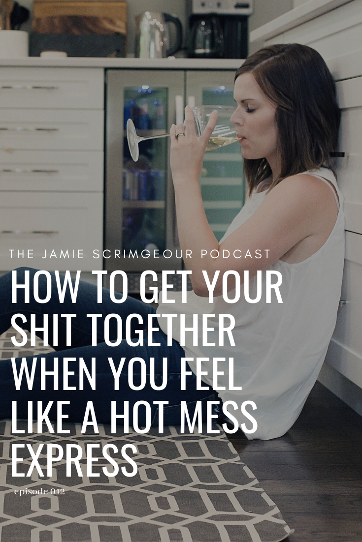 How to get your shit together when you feel like a hot mess express