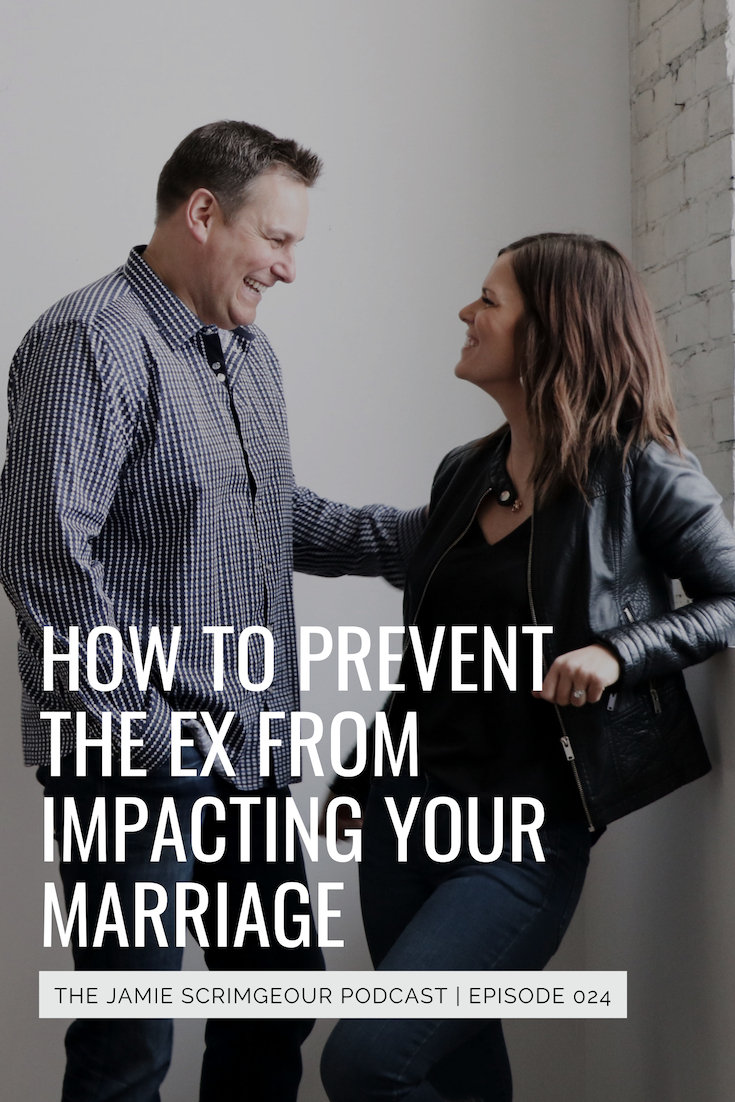 How to Keep The Ex From Impacting Your Marriage - The Jamie Scrimgeour Podcast