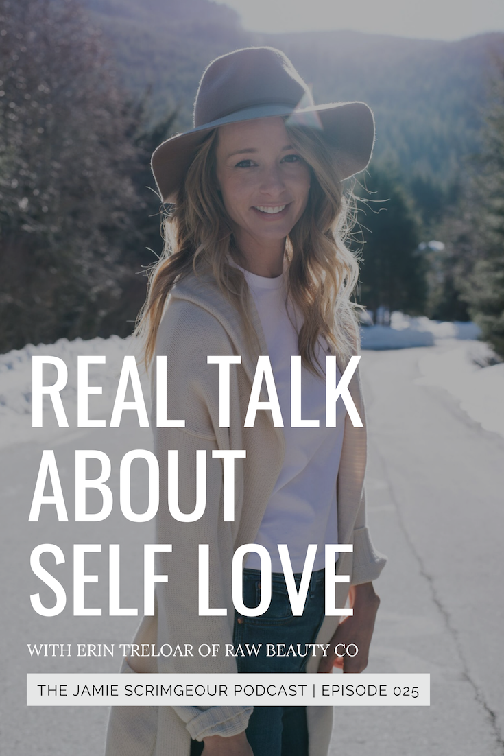 Real Talk About Self Love With Erin Treloar of Raw Beauty Talks | The Jamie Scrimgeour Podcast