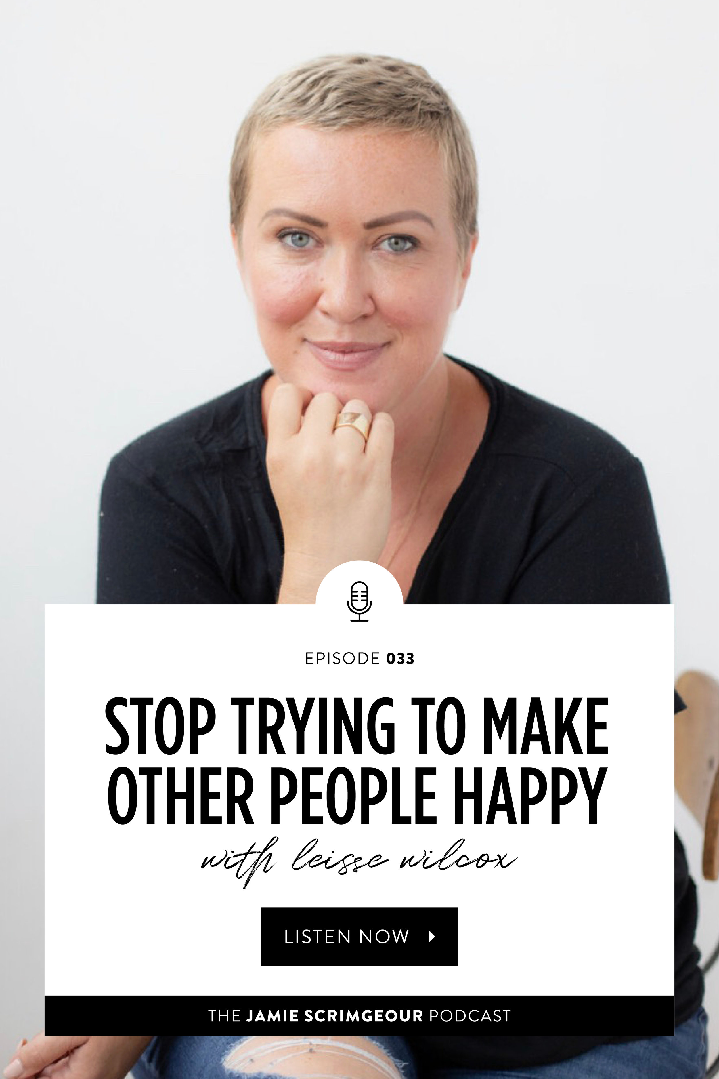Stop Trying To Make Other People Happy with Leisse Wilcox on The Jamie Scrimgeour Podcast