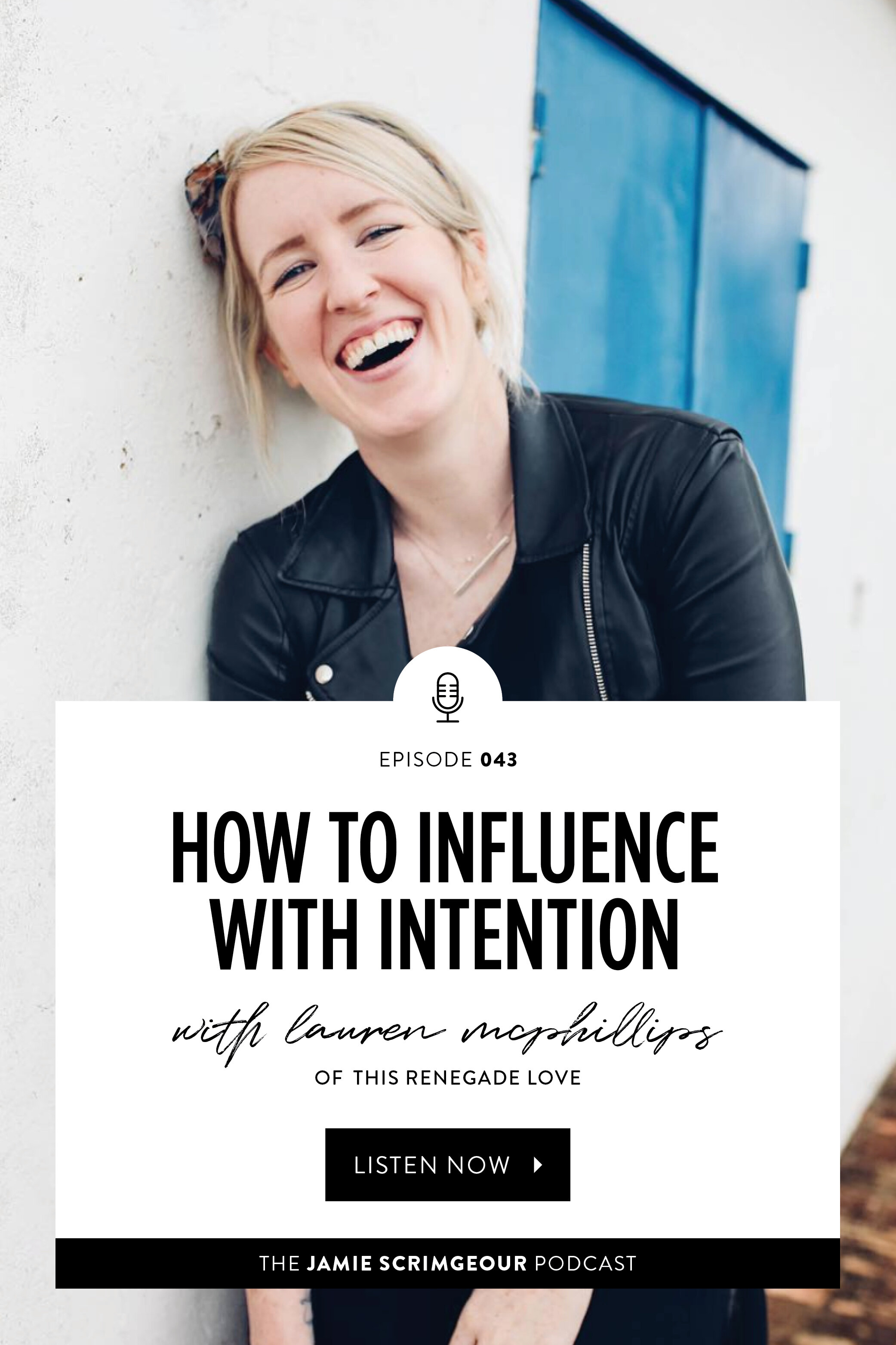 The Jamie Scrimgeour Podcast Episode 043 | How To Influence With Intention With Lauren McPhillips of This Renegade Love