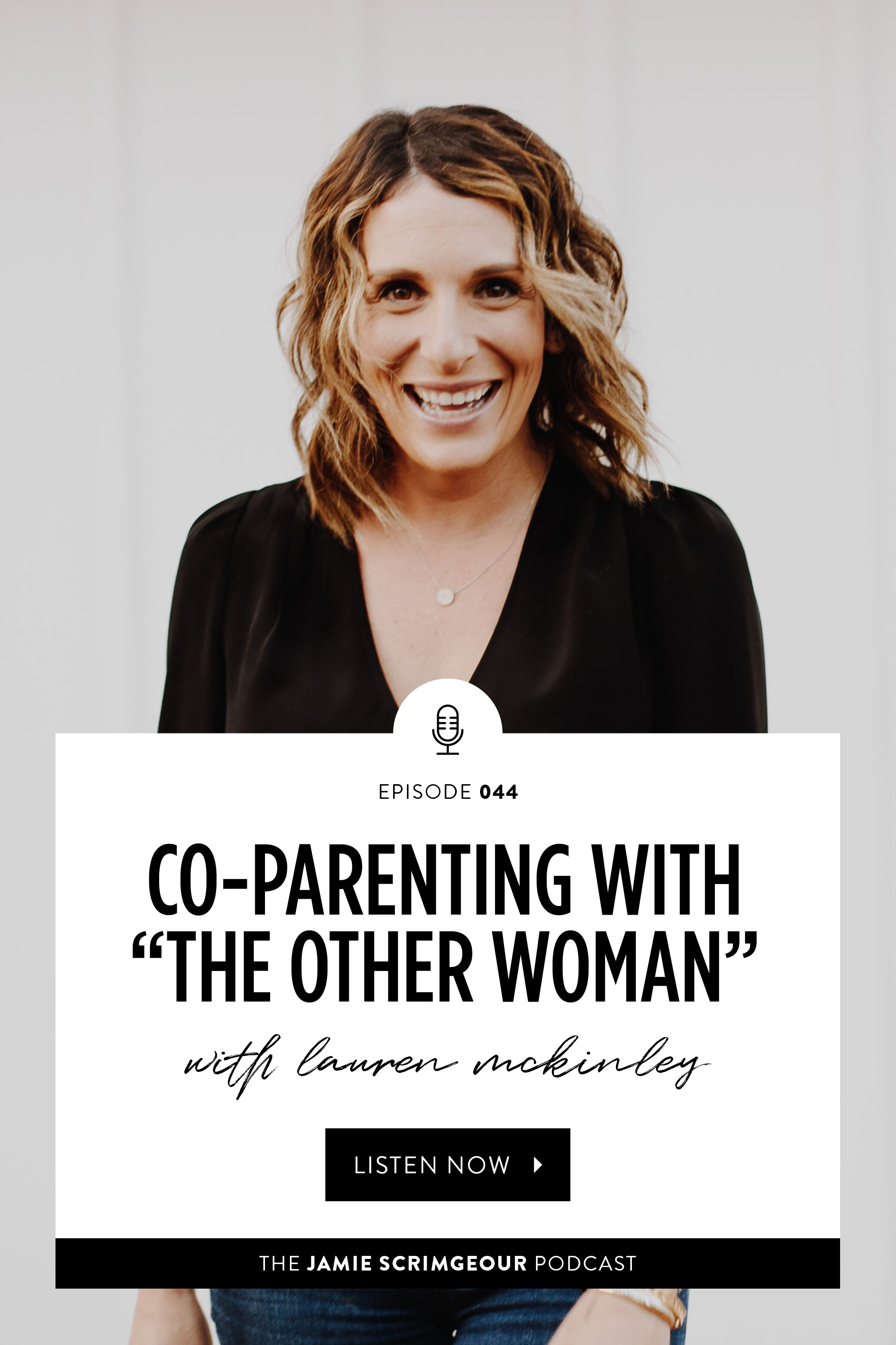The Jamie Scrimgeour Podcast Episode 044   Co-Parenting With The Other Woman With Lauren McKinley
