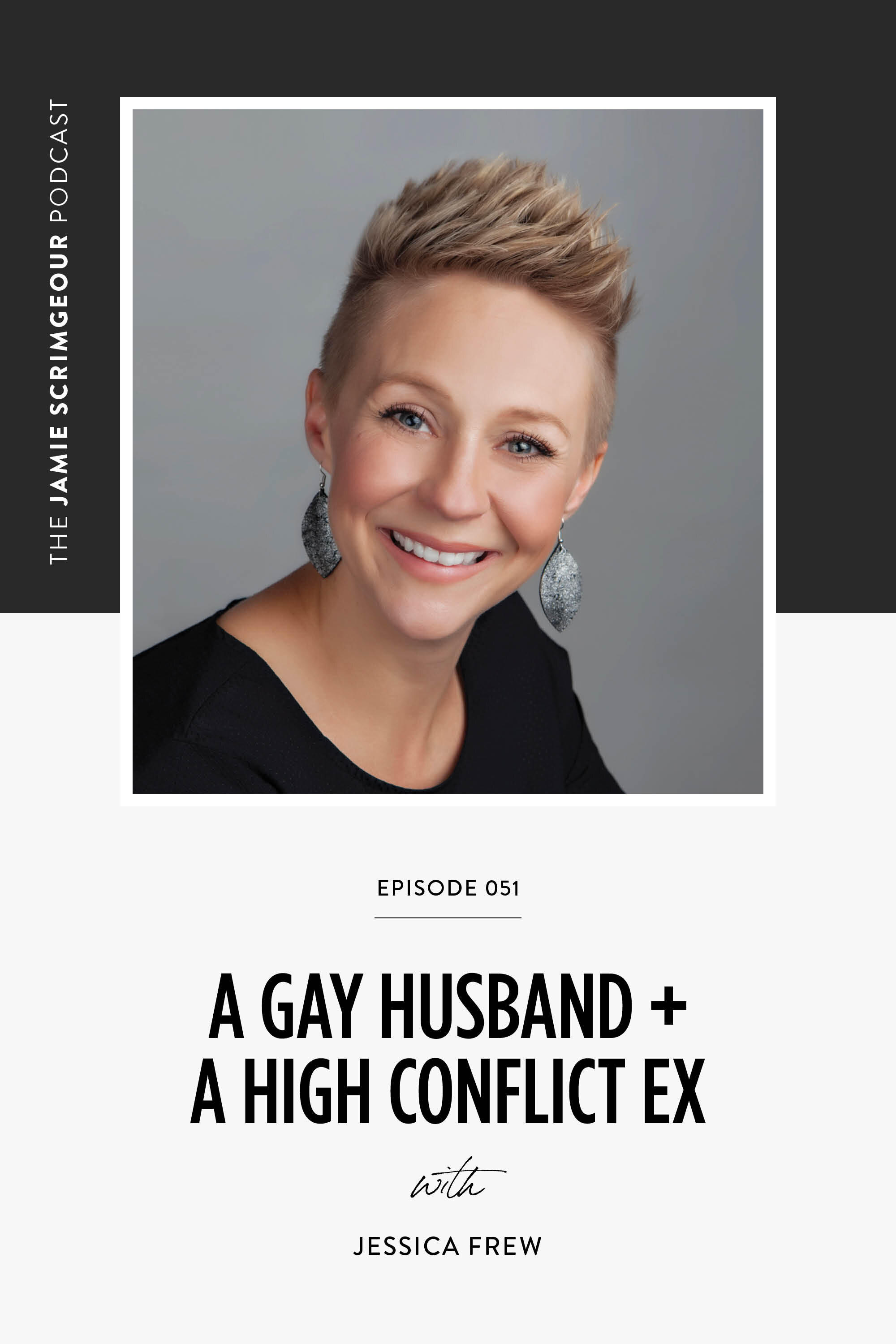 The Jamie Scrimgeour Podcast Episode 051 - A Gay Husband and a high-conflict Ex with Jessica Frew