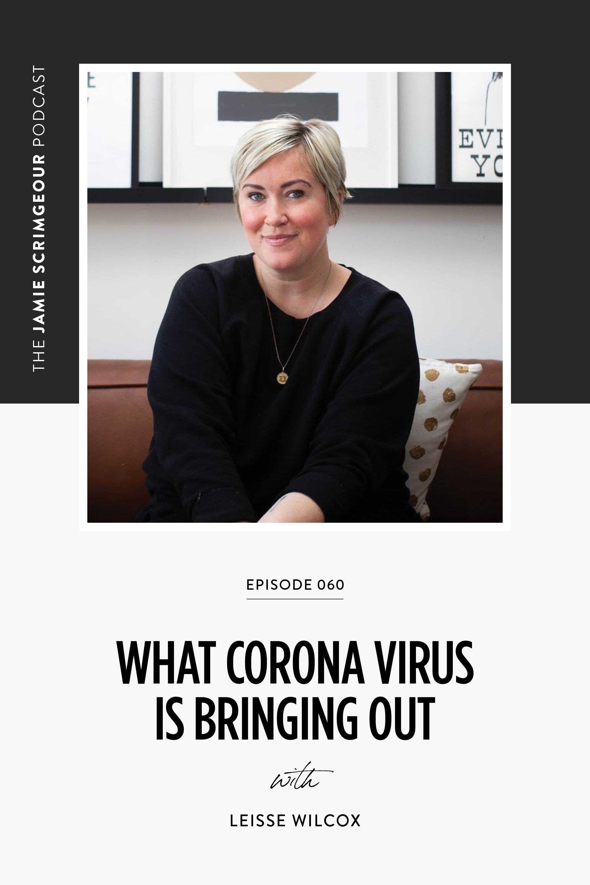 The Jamie Scrimgeour Podcast Episode 060 - What Corona Virus Is Bringing Out with Leisse Wilcox