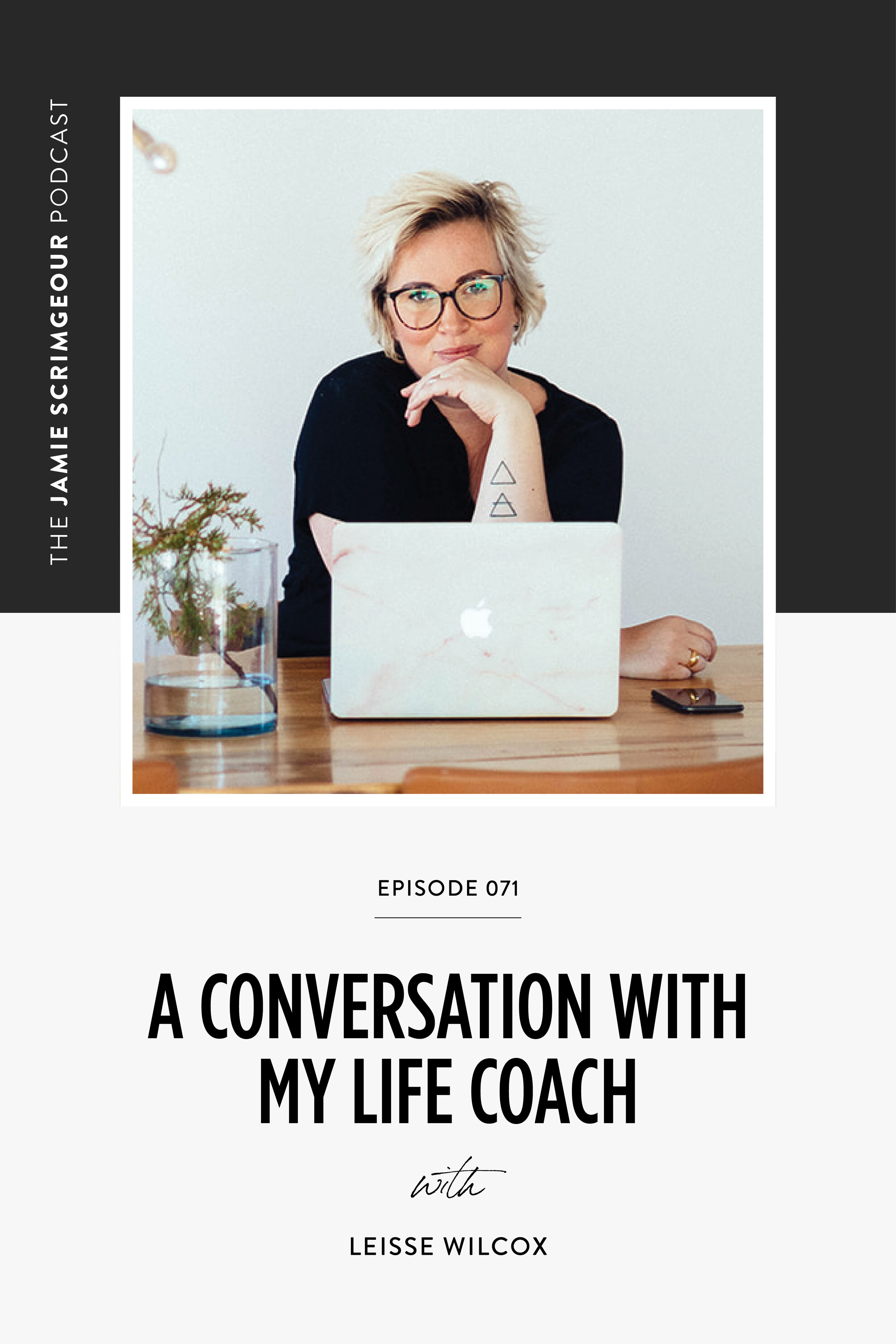The Jamie Scrimgeour Podcast Episode 071 -A Conversation With My LIfe Coach With Leisse Wilcox
