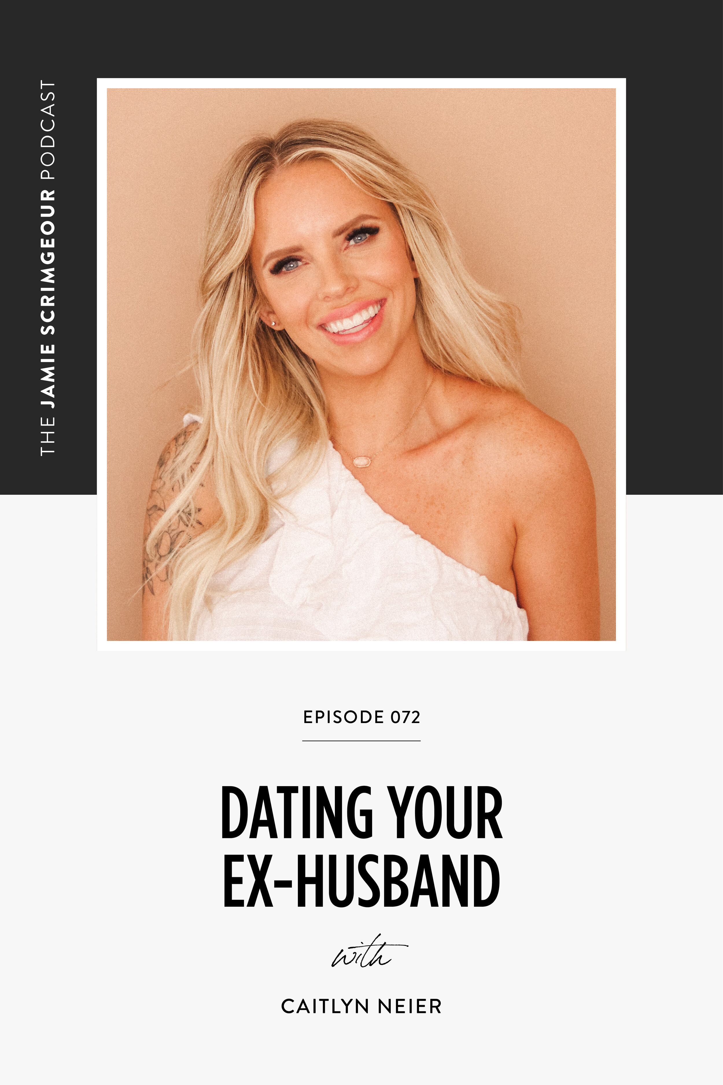 The Jamie Scrimgeour Podcast Episode 072 - Dating Your Ex Husband with Caitlyn Neier