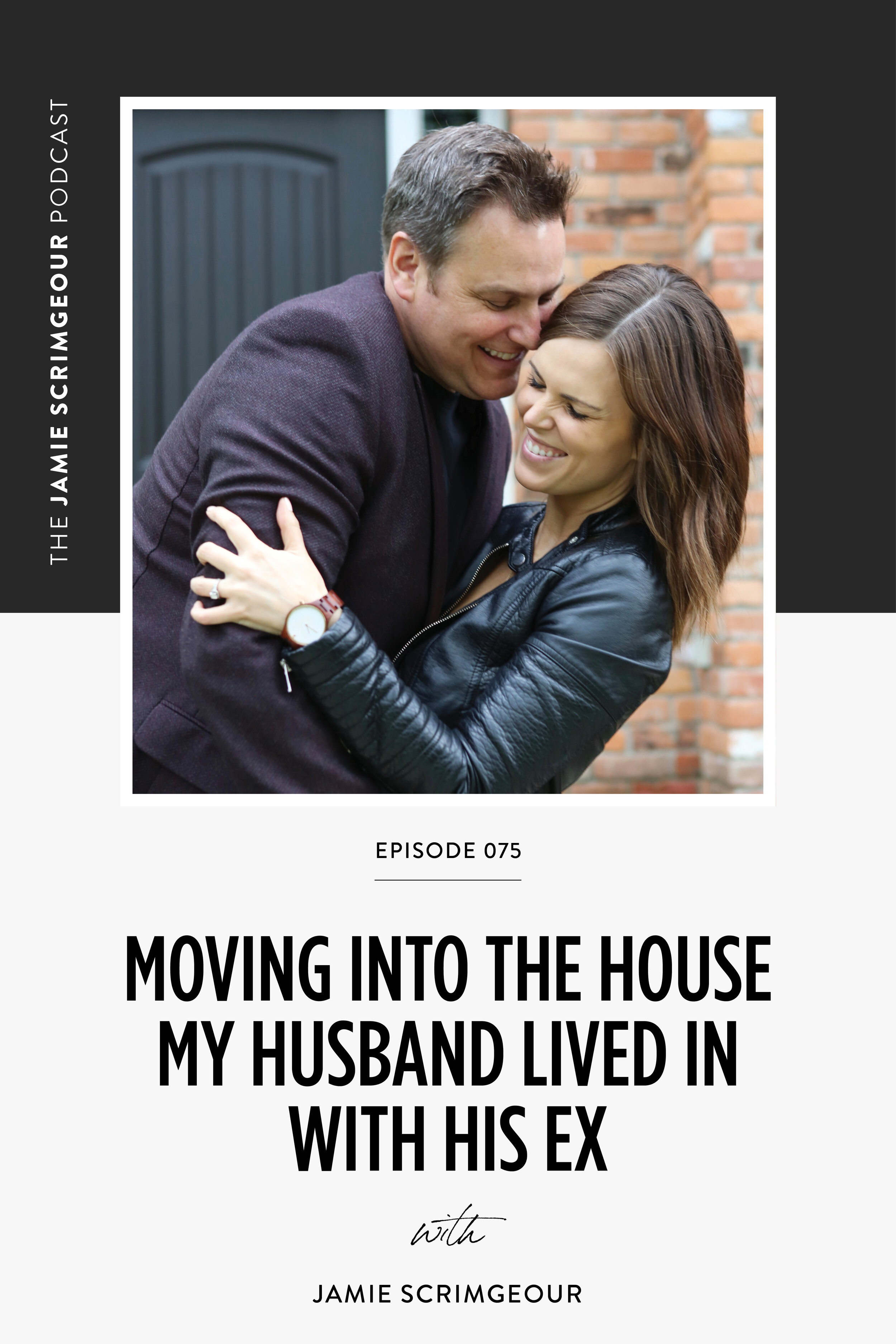 The Jamie Scrimgeour Podcast Episode 075 - Moving Into The House My Husband Lived In With His Ex
