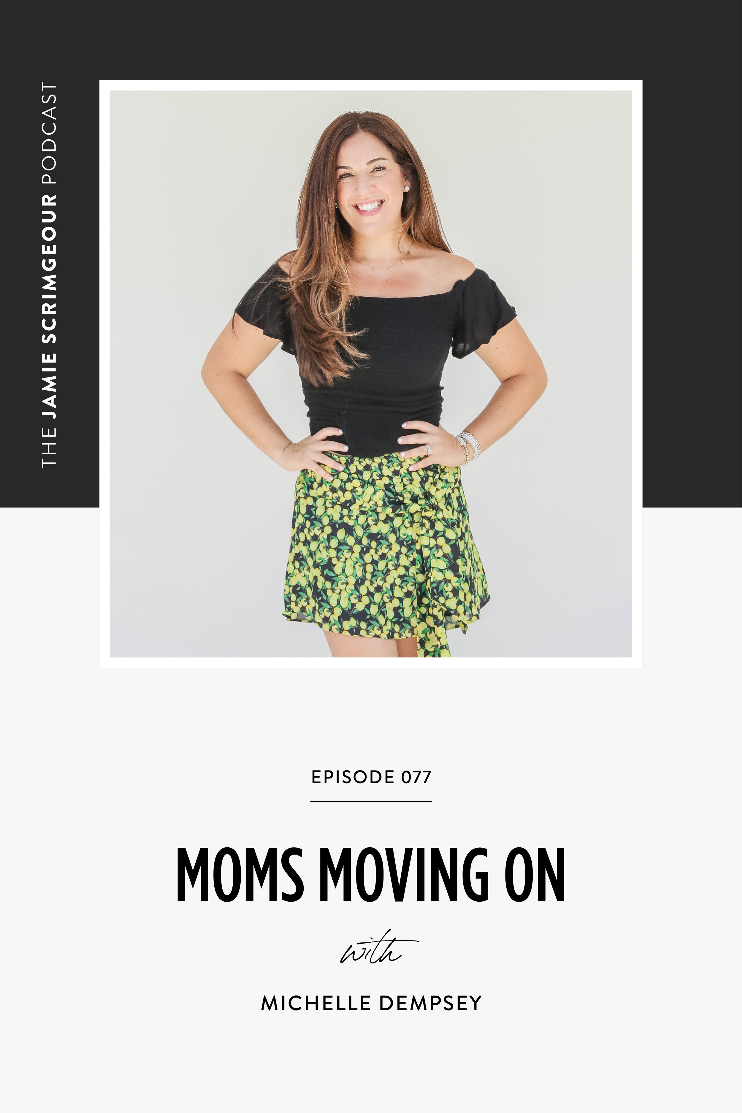 The Jamie Scrimgeour Podcast Episode 077 - Moms Moving On With Michelle Dempsey