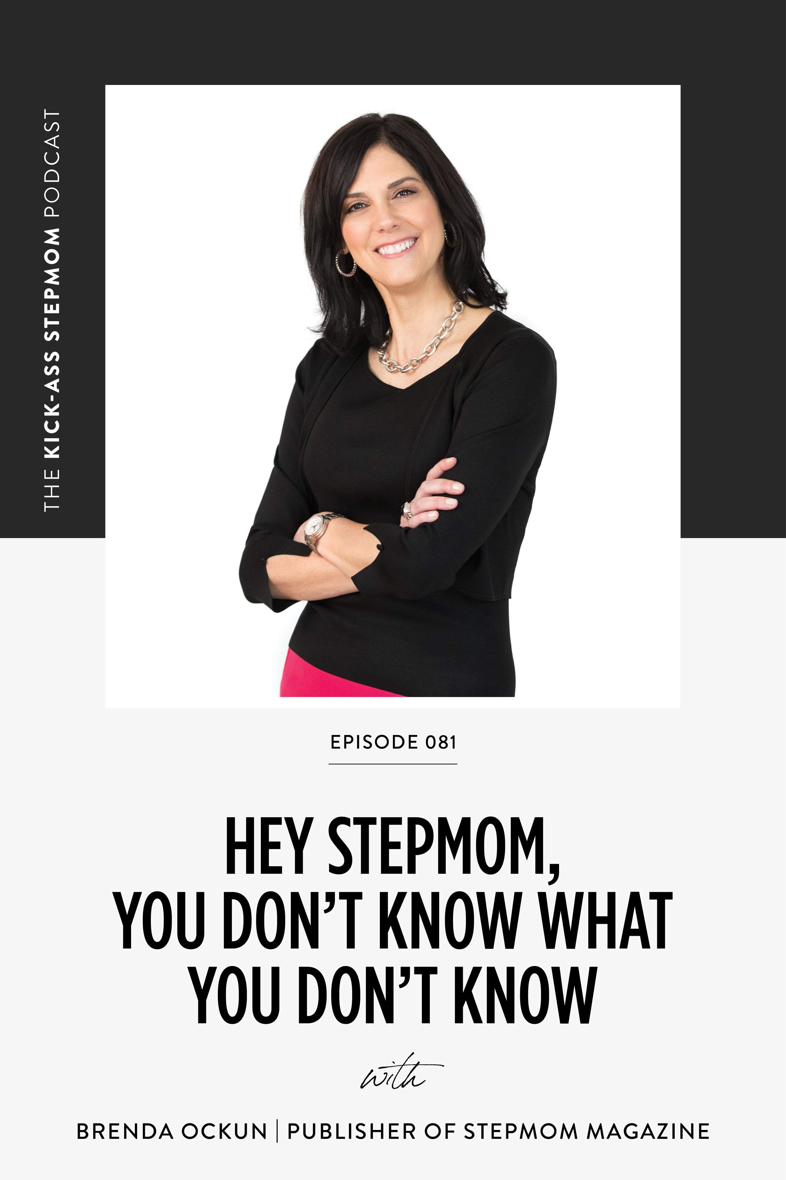The Kick-Ass Stepmom Podcast Episode 081 - You Don't Know What You Don't Know with Brenda Ockun, Publisher of Stepmom Magazine