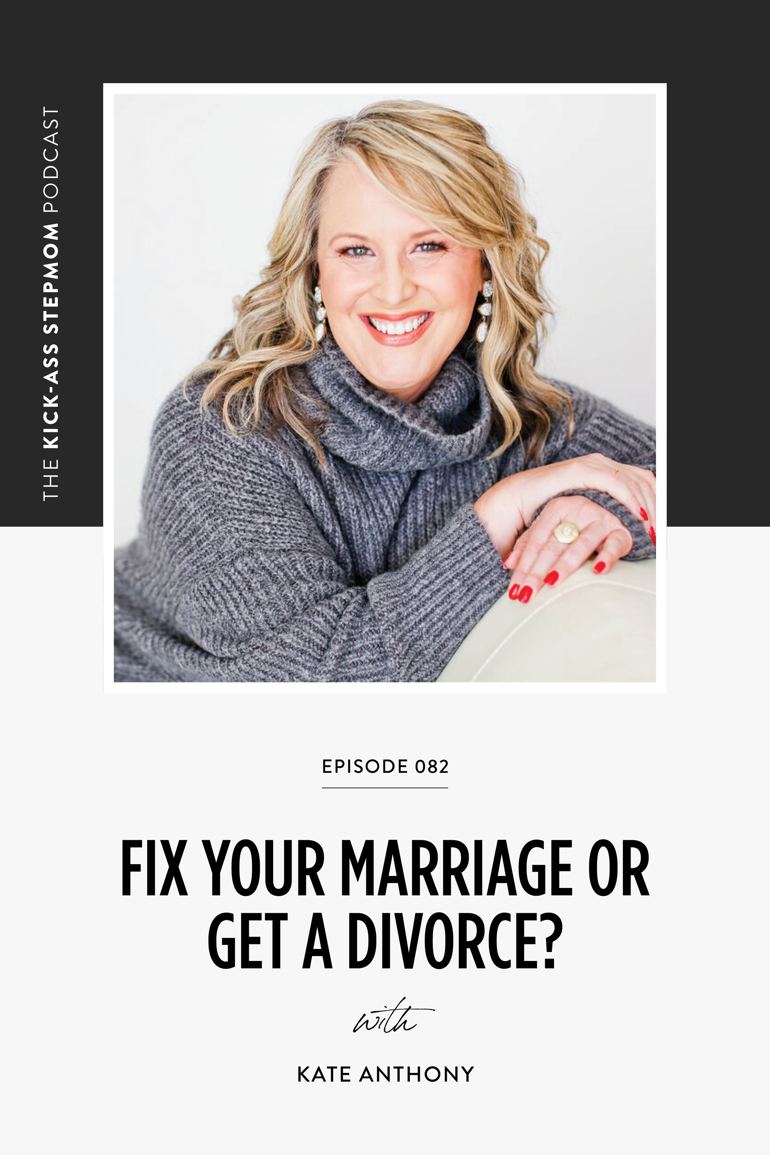 The KICK-ASS Stepmom Podcast Episode 082 - Fix Your Marriage Or Get A Divorce with Kate Anthony