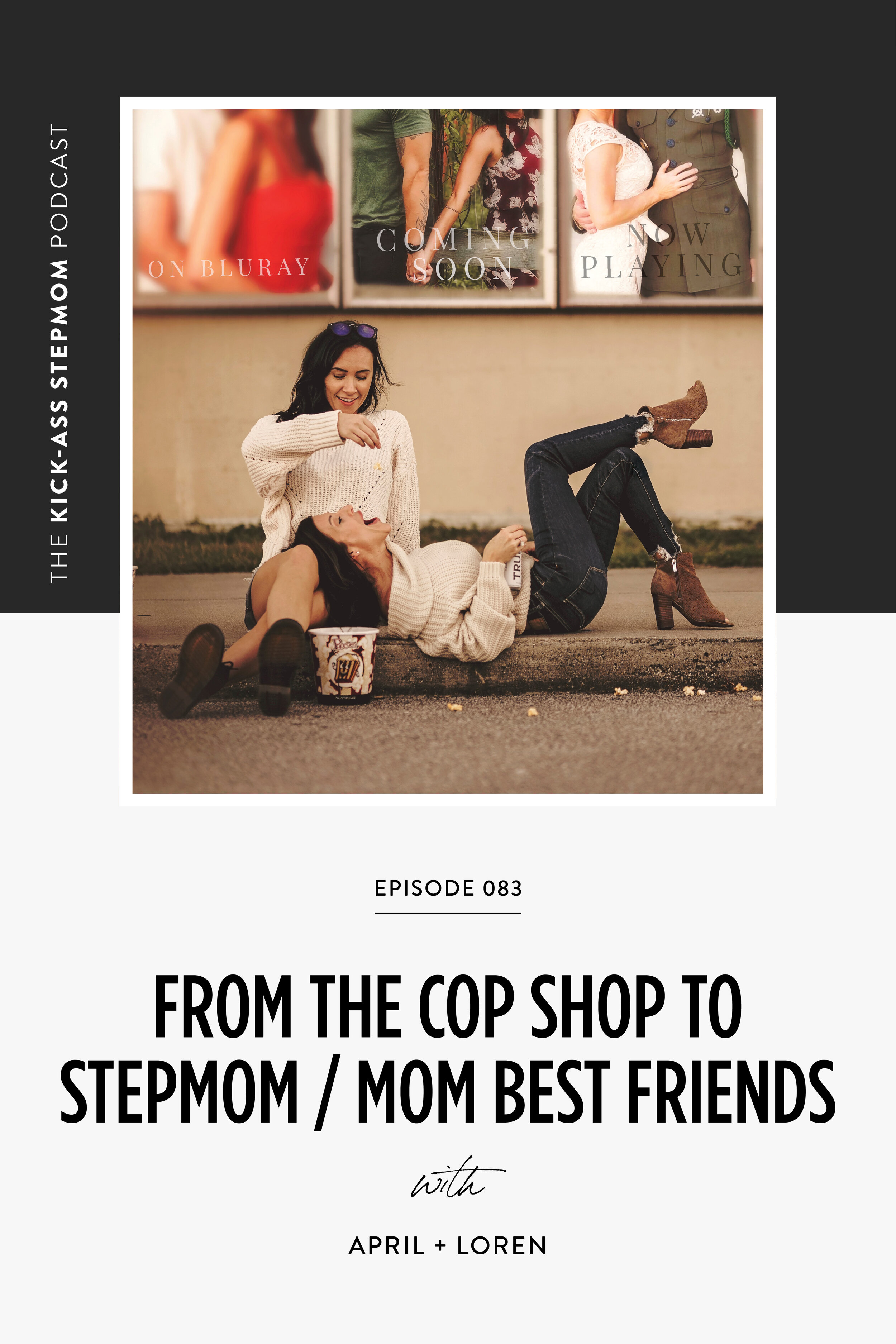 The KICK-ASS Stepmom Podcast Episode 083 - From The Cop Shop To Stepmom/Mom Best Friends
