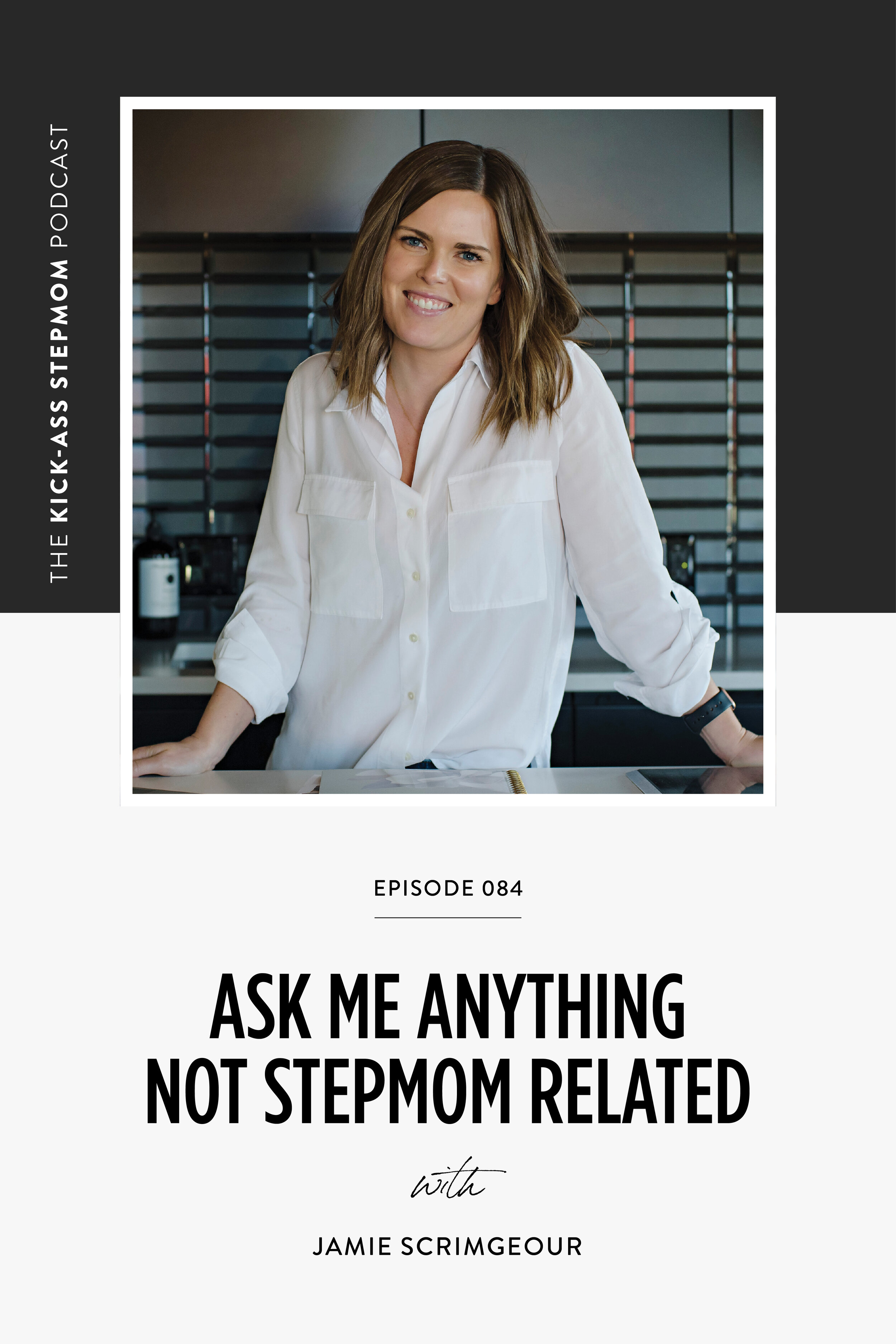 The Kick-Ass Life Podcast Episode 084 - Ask Me Anything Not Stepmom Related with Jamie Scrimgeour