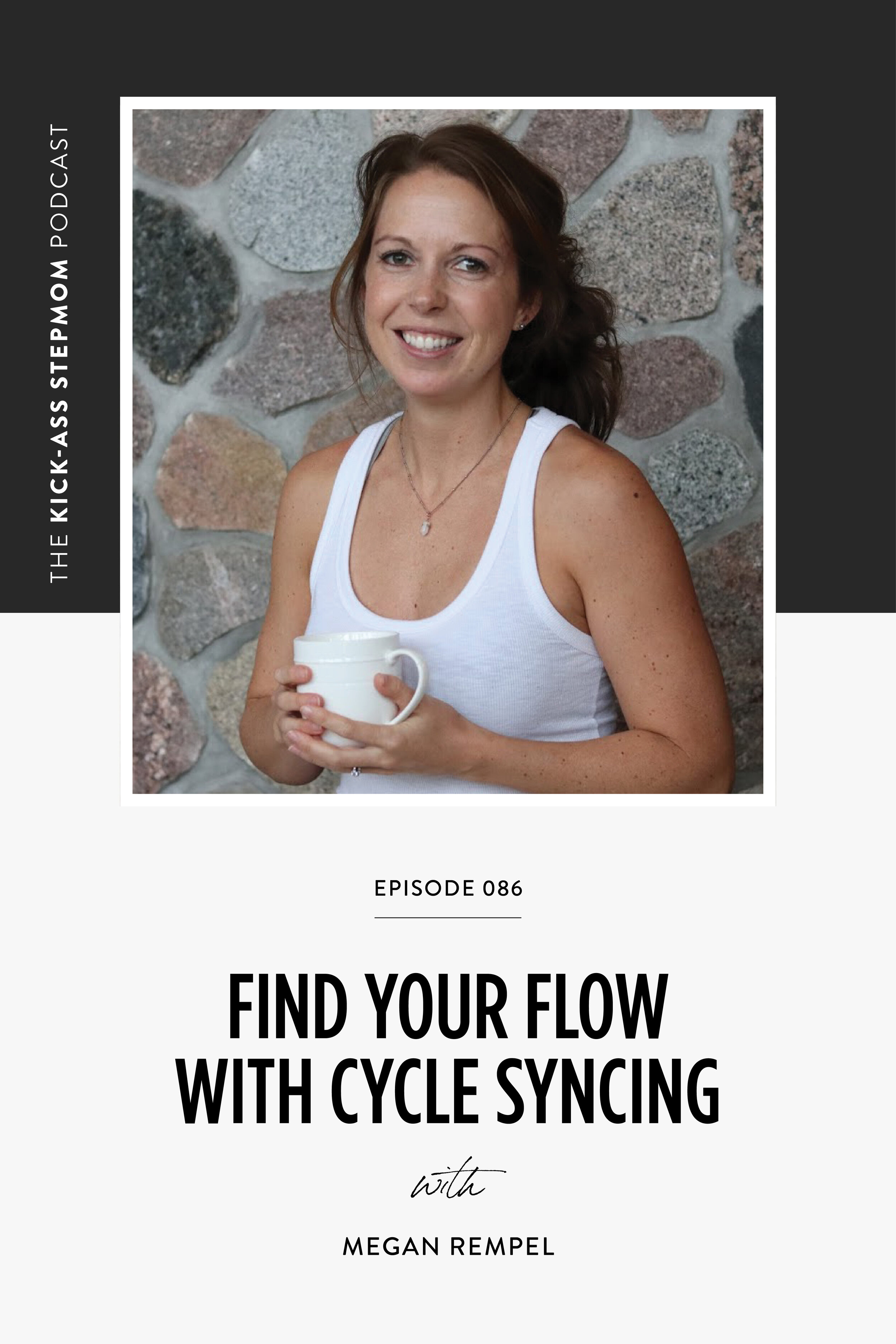 The KICK-ASS Stepmom Podcast - Find Your Flow With Cycle Syncing with Megan Rempel