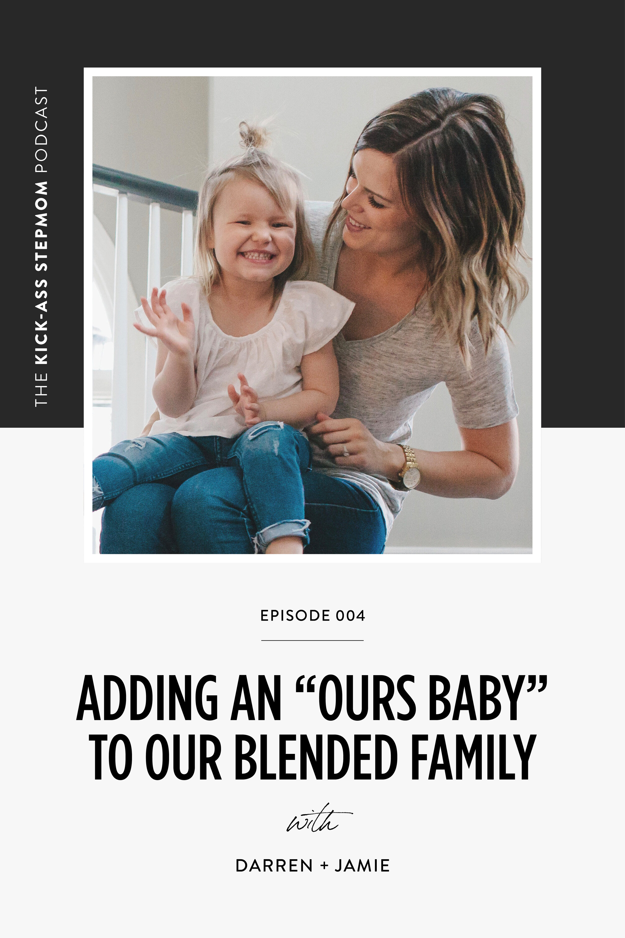 """The KICK-ASS Stpemom Podcast - Having An """"Ours Baby"""" With Darren and Jamie - Podcast For Stepmoms"""