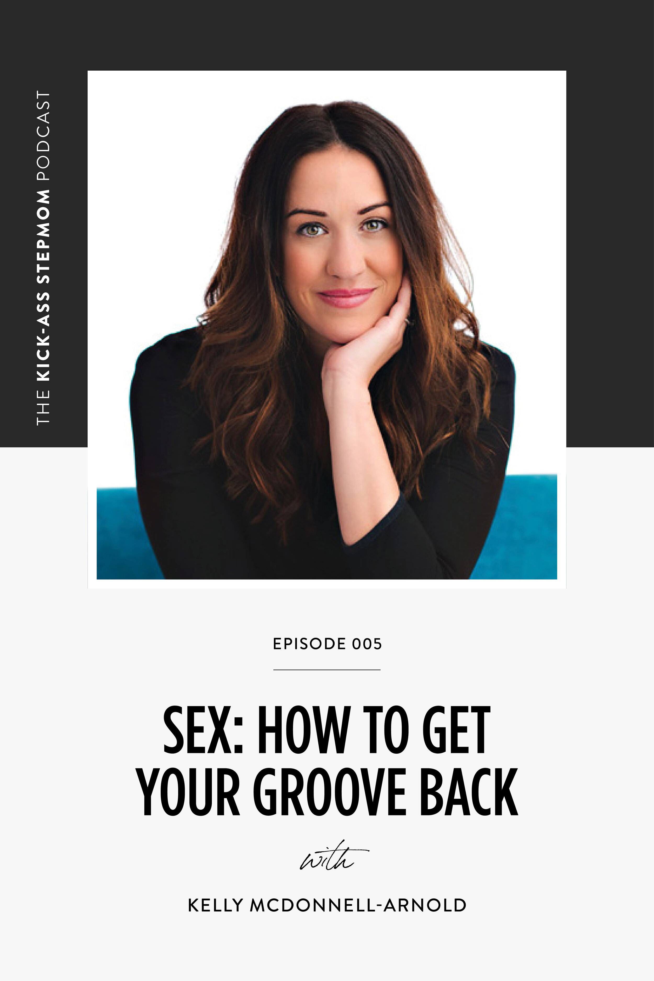 The KICK-ASS Stepmom Podcast - How To Get Your Groove Back With Kelly McDonnel-Arnold - Podcast For Stepmoms
