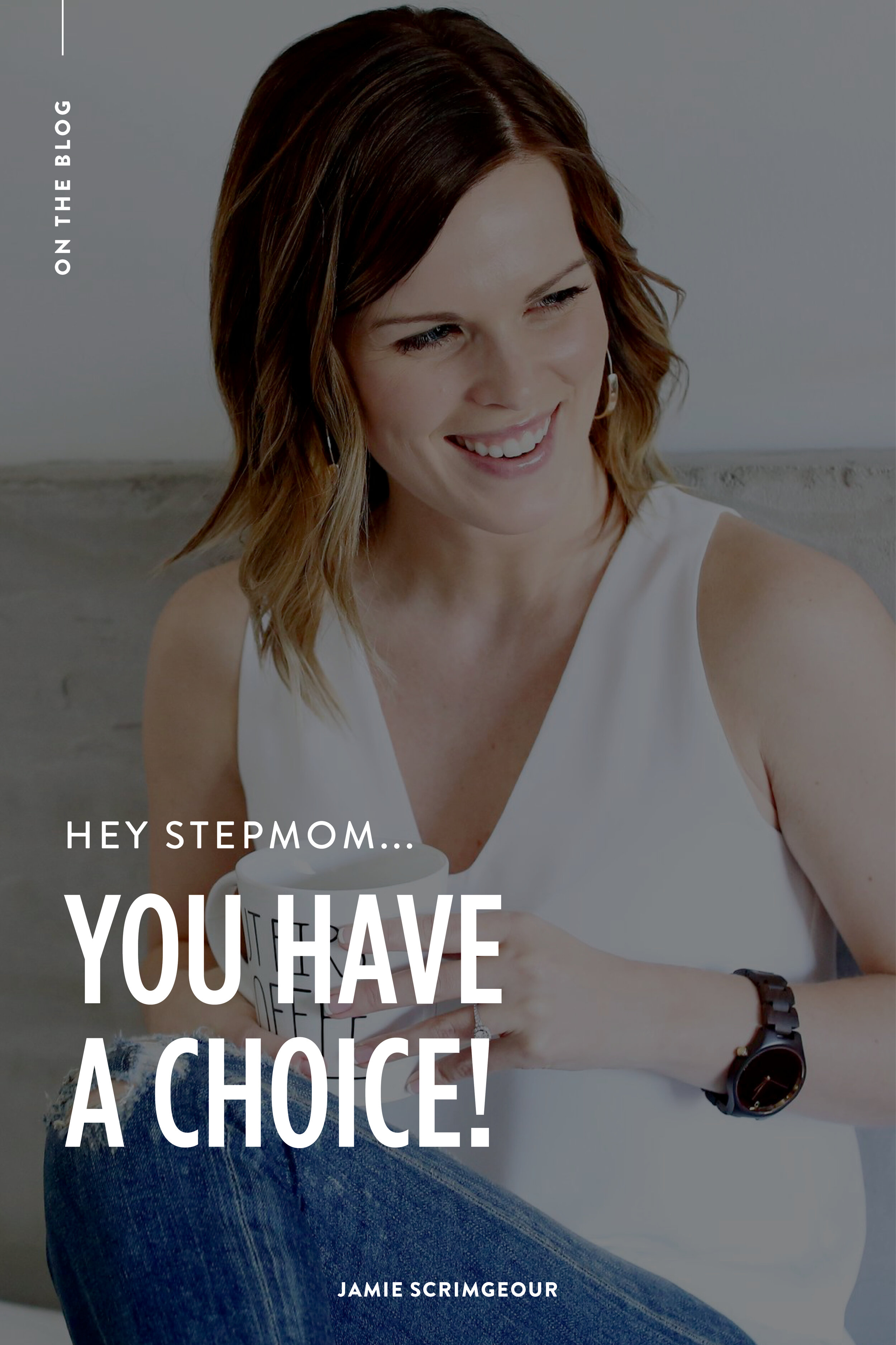 Hey Stepmom, You Have A Choice - Stepmom Support from Jamie Scrimgeour