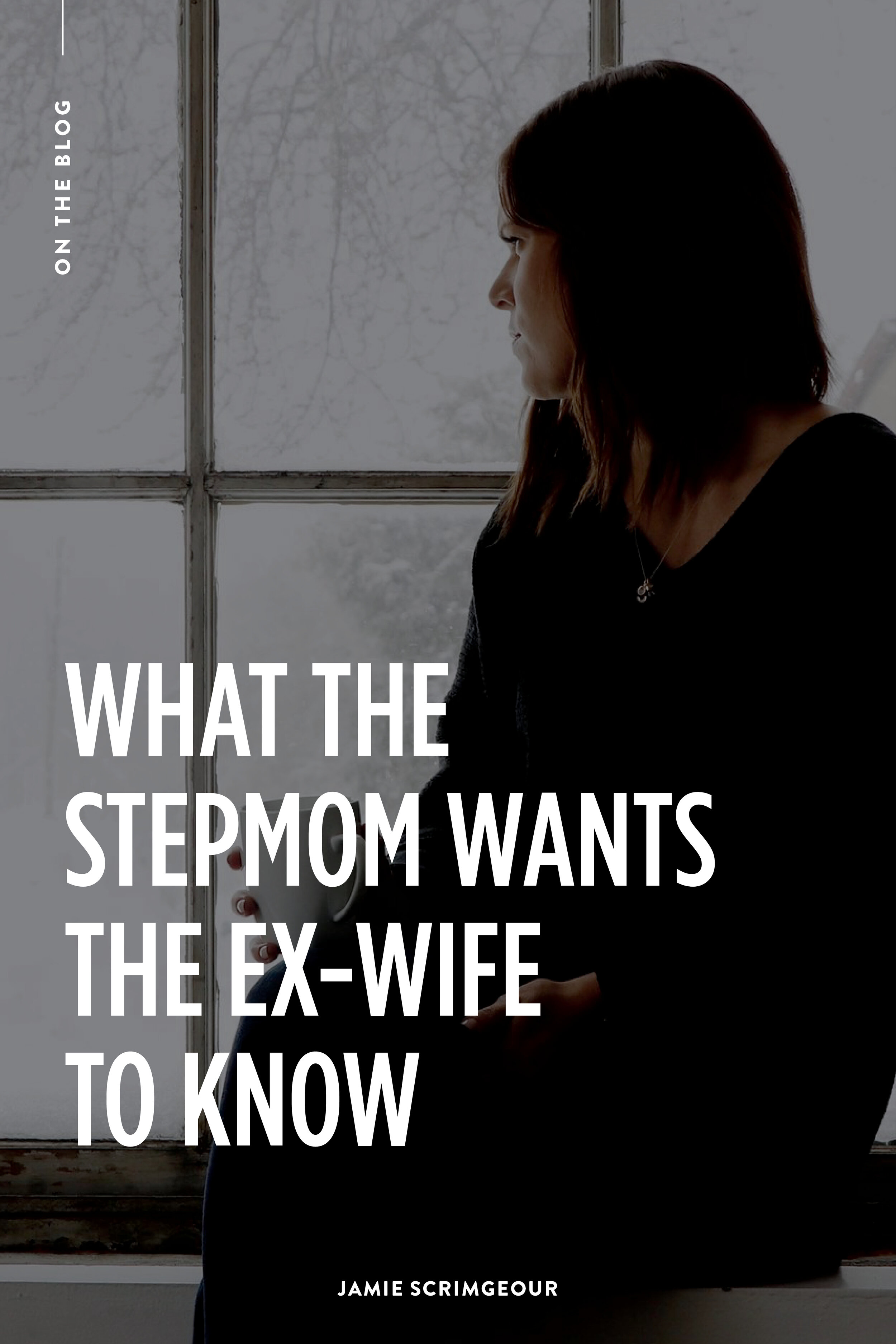 Jamie Scrimgeour - What The Stepmom Wants The Ex Wife To Know | Stepmom Support