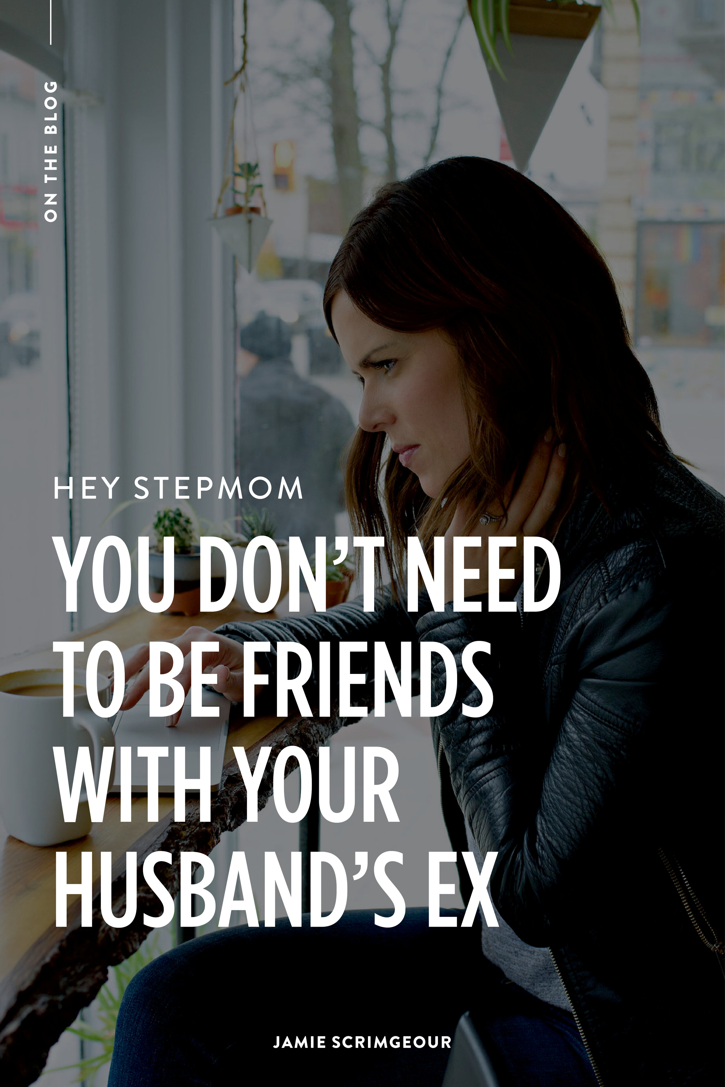 Jamie Scrimgeour - No Stepmom You Don't Need To Be Friends With The Ex   Stepmom Support