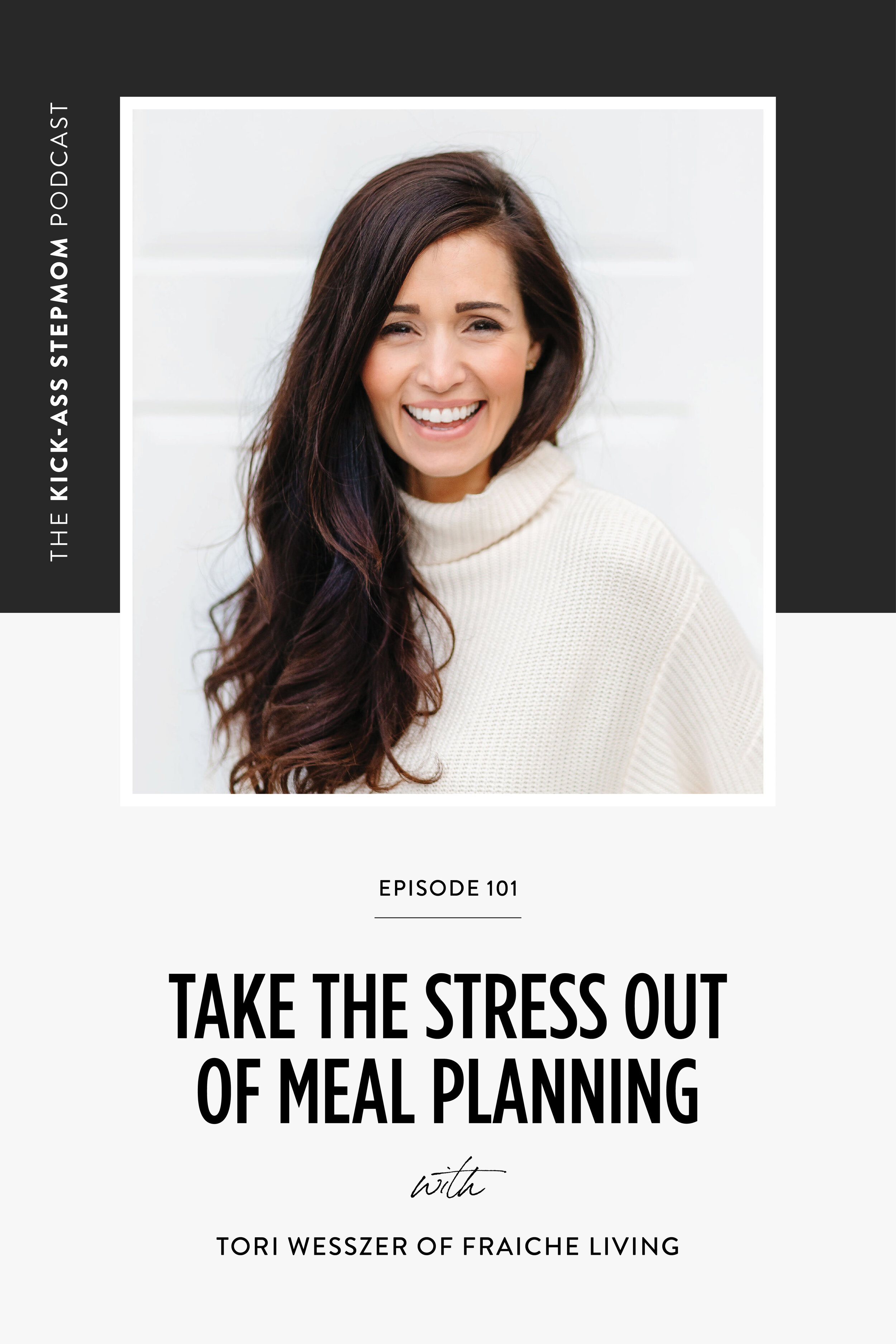 The KICK-ASS Stepmom Podcast | Take The Stress Out Of Meal Planning with Tori Wesszer of Fraiche Living