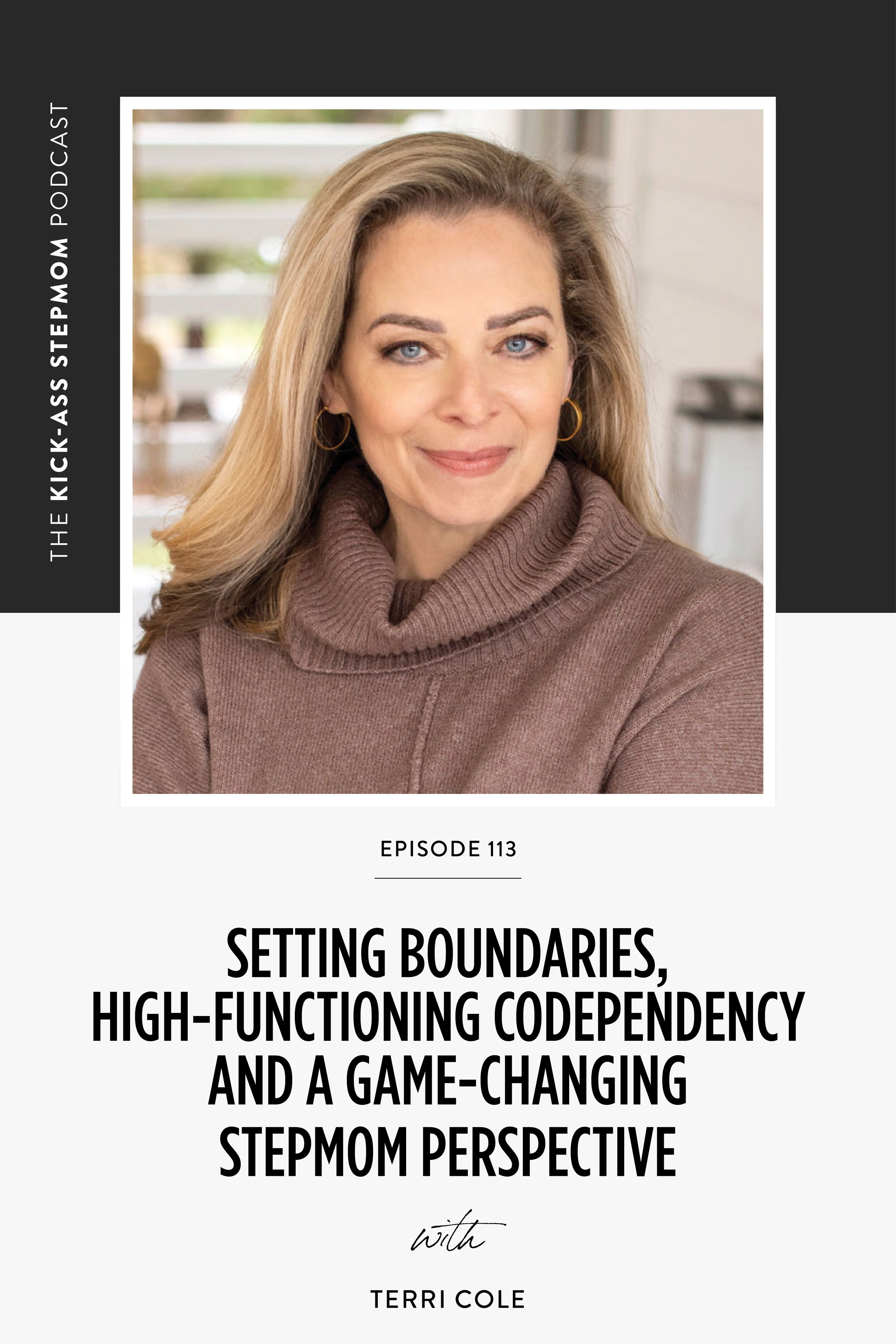 The KICK-ASS Stepmom Podcast: Boundaries, Codependency and a Game-Changing Stepmom Perspective with Terri Cole