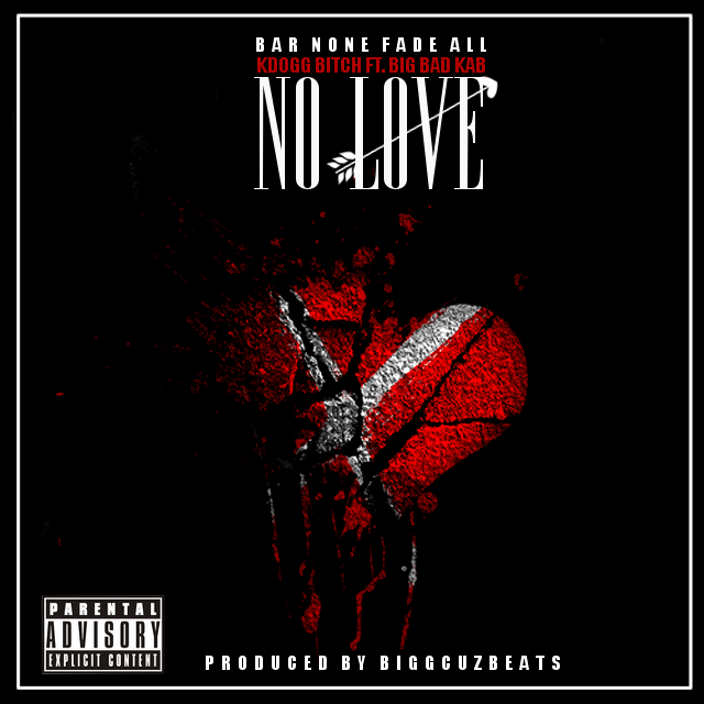 New Music - No Love ft. Big Bad KAB (Produced @BiggCuzBeats)
