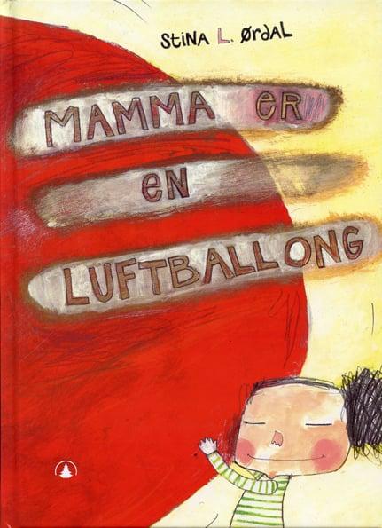 Mamma er en Luftballong /Bildebok Gyldendal 2004  Omslagsillustrasjon og design, tekst og illustrasjon.