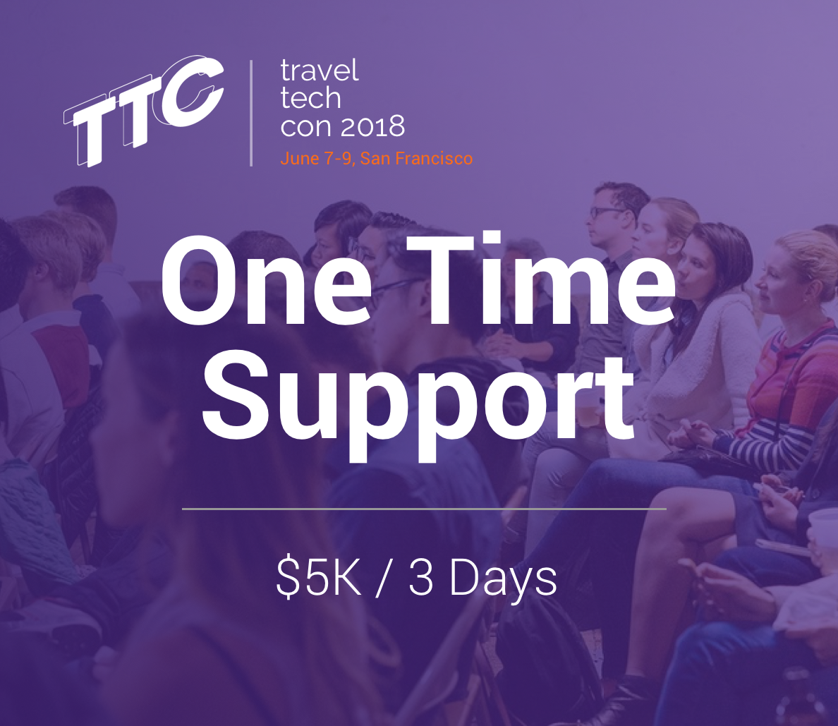 Support the three days of the conference. Gain exposure & deliver custom communication during TTC18.