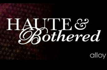 HAUTE & BOTHERED EPISODES, SEASON 2  Editor. Directed by Ami Armstrong for teen.com TV