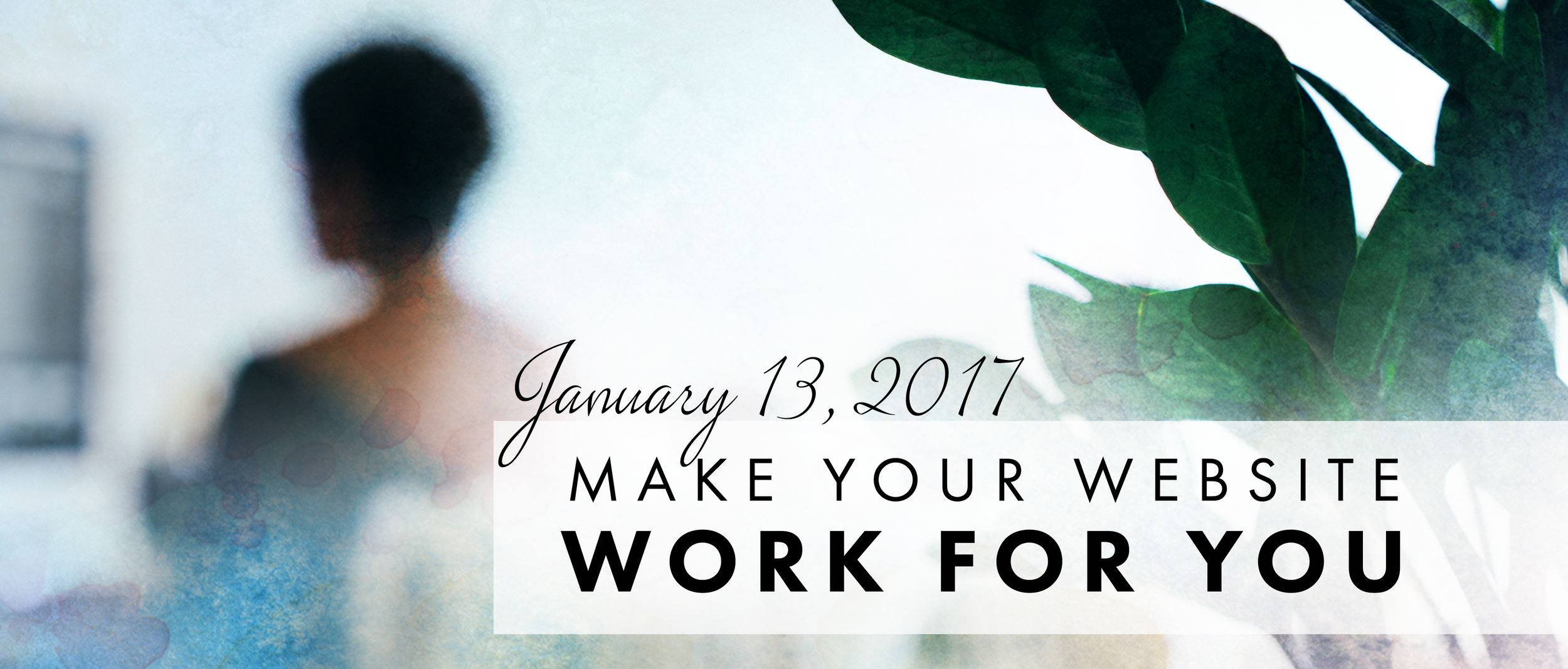 Make Your Website Work For You 2017