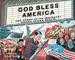 """God Bless America, The Story of an Immigrant Named Irving Berlin' by Adah Nuchi, illustrated by Rob Polivka (Disney Hyperion)"