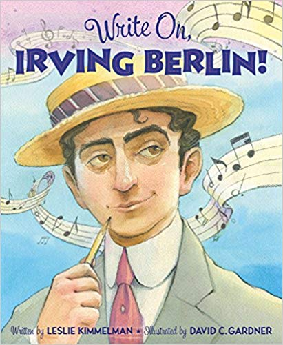 """Write On, Irving Berlin!"" by Leslie Kimmelman, illustrated by David C. Gardner (Sleeping Bear Press)"