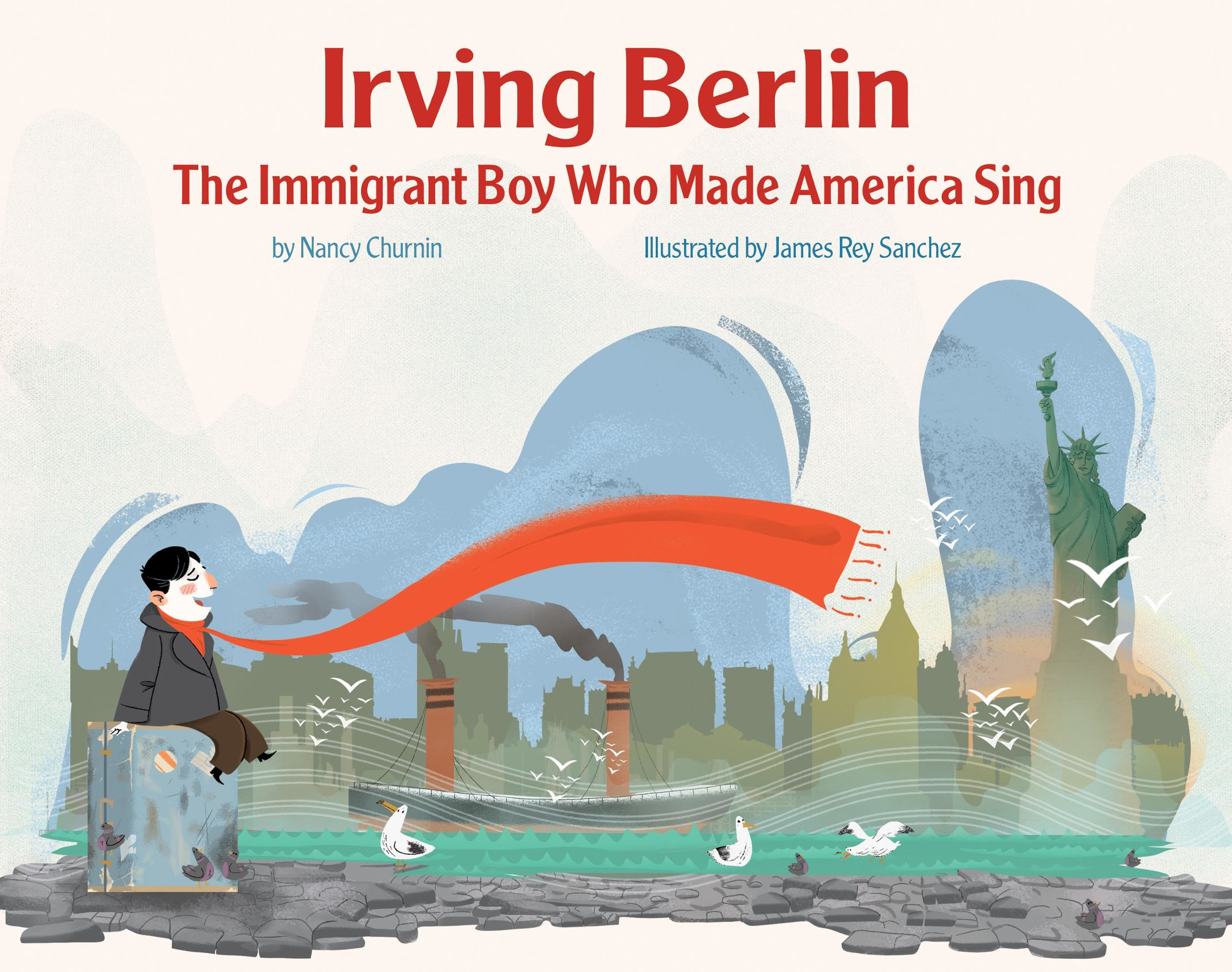 """Irving Berlin, the Immigrant Boy Who Made America Sing"" by Nancy Churnin. Illustrated by James Rey Sanchez (Creston Books/Lerner Books)"